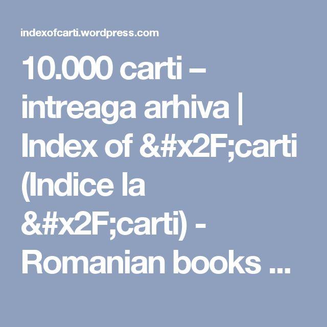 10.000 carti – intreaga arhiva | Index of /carti (Indice la /carti) - Romanian books and ebooks !