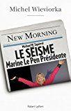 Le séisme : Marine Le Pen présidente | Michel Wieviorka. Michael W. Squirrel, journaliste correspondant à Paris pour le New Morning, écrit la chronique des premiers mois à l'Elysée de Marine Le Pen élue présidente de la République le 7 mai 2017. Une vie politique inédite se met en place et rien ne s'améliore dans la vie sociale et économique. Les projets de loi se multiplient, qui se réclament de la laïcité et de la République façon Front National.