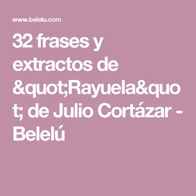 """32 frases y extractos de """"Rayuela"""" de Julio Cortázar  - Belelú"""