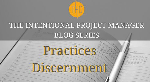 7. The Intentional Project Manager | Practices Discernment