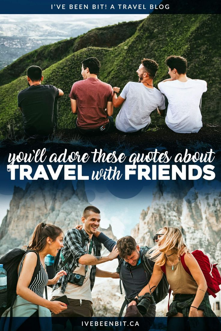 Travel With Friends Quotes To Inspire Adventure Camaraderie I Ve Been Bit A Travel Blog In 2020 Travel With Friends Quotes Travel Friends Adventure Quotes