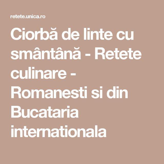 Ciorbă de linte cu smântână - Retete culinare - Romanesti si din Bucataria internationala