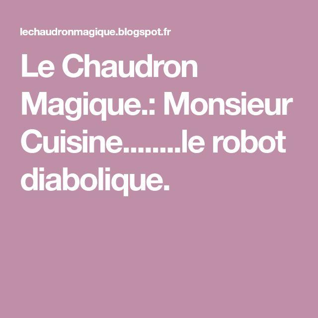 Le Chaudron Magique.: Monsieur Cuisine........le robot diabolique.
