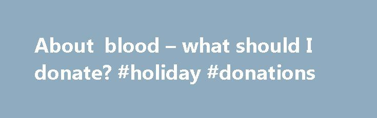 About blood – what should I donate? #holiday #donations http://donate.remmont.com/about-blood-what-should-i-donate-holiday-donations/  #blood donation statistics # About blood types As O positive is the most common blood type, all donations are valuable. We encourage you to give whole blood every three months, and if you have time, plasma or platelets in between. How do blood types work? You inherit your blood type from a mix of your […]