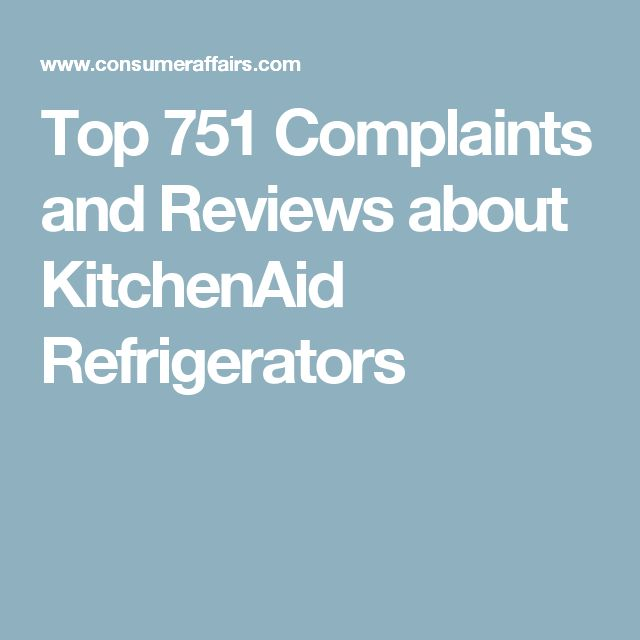 Top 751 Complaints and Reviews about KitchenAid Refrigerators