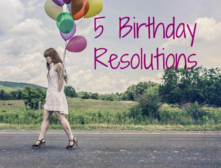 My 5 Birthday Resolutions