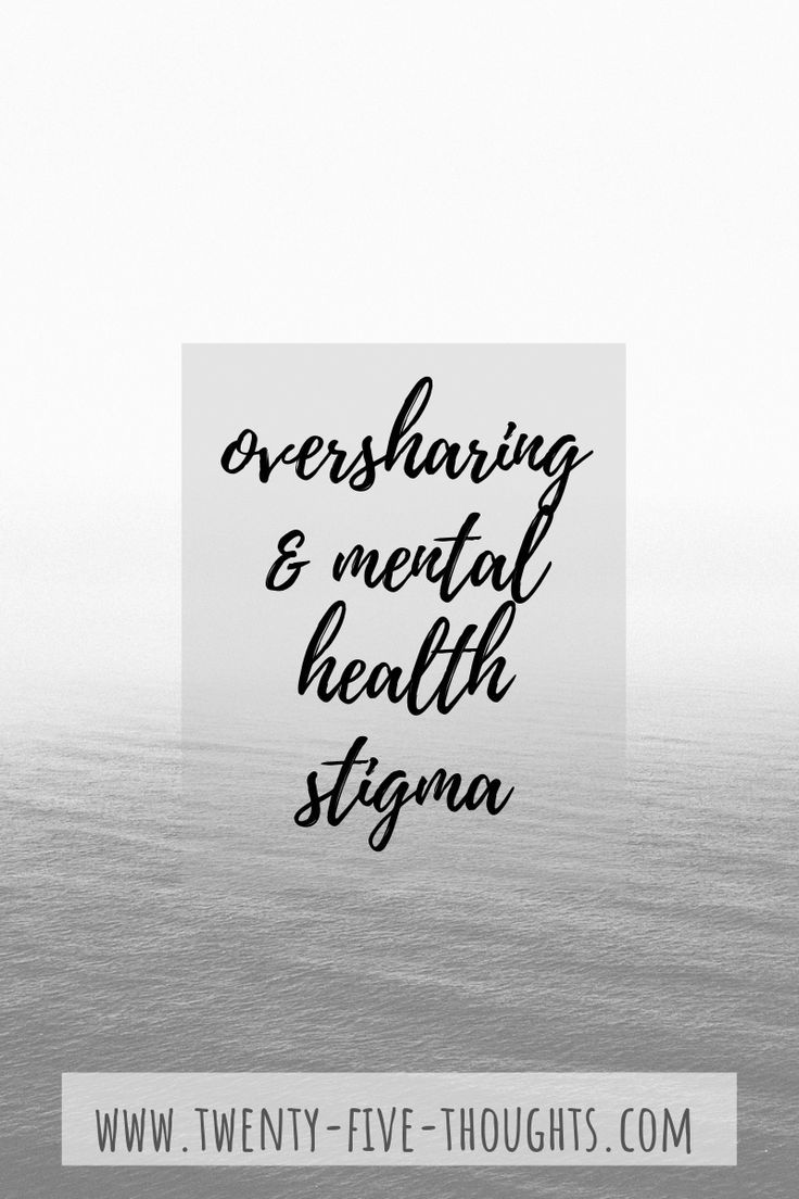 Oversharing Mental Health Stigma Mental Health Wellness