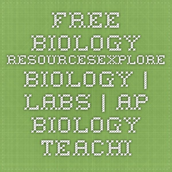 FREE Biology ResourcesExplore Biology | Labs | AP Biology Teaching & Learning Resources