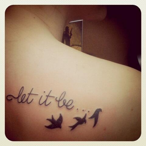 My first tattoo! When I was little my dad would sing Beatles songs to me, this was my favorite. Each bird represents a member of my family so that they are always with me wherever life takes me. Let it be :)