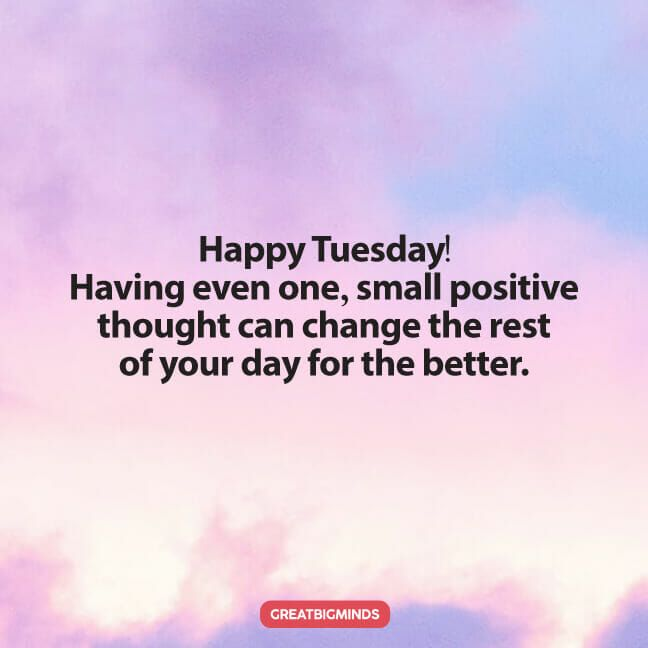 6 Tuesday Positive Quotes Images Post If you see only the worst in the world you just cannot expect that you will be happy without taking any efforts to change your attitude.