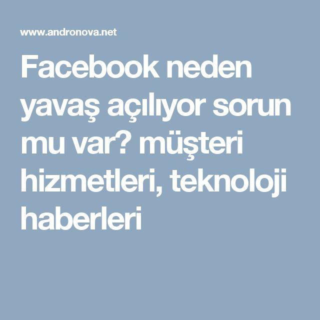 Facebook neden yavaş açılıyor sorun mu var? müşteri hizmetleri, teknoloji haberleri