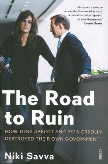 The Road to Ruin: how Tony Abbott and Peta Credlin destroyed their own government   Penguin Books Australia