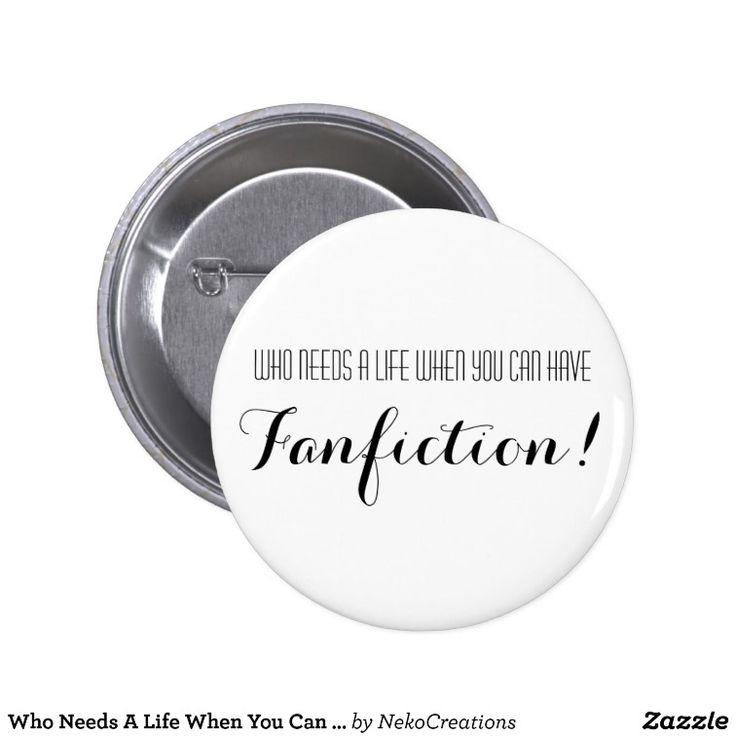 Who Needs A Life When You Can Have Fanfiction 6 Cm Round Badge