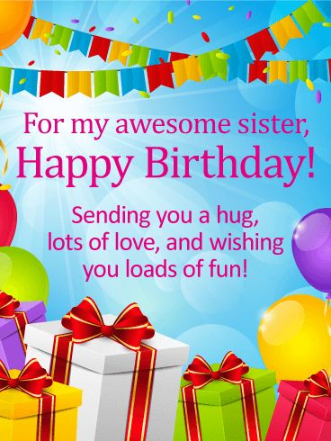 For my Awesome Sister - Happy Birthday Card: Colorful banners, balloons, packages, and confetti what more could a sister ask for on her birthday? Your sister will most certainly appreciate this birthday card and that you remembered her on her most special of days!