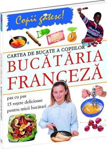 Cartea de bucate a copiilor – Bucataria franceza