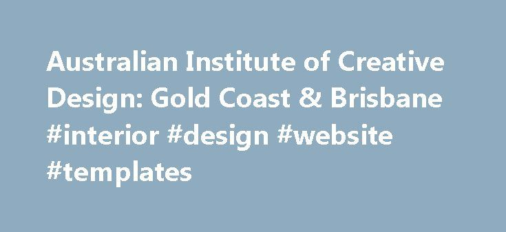 "Australian Institute of Creative Design: Gold Coast & Brisbane #interior #design #website #templates http://design.remmont.com/australian-institute-of-creative-design-gold-coast-brisbane-interior-design-website-templates/  #interior design courses brisbane # ""Best decision I have ever made enrolling into this school!""—Nicole, Graduate ""I could have never pictured how much AICD would help me find my calling.""—Alison, Graduate ""I have learnt so much, gained so much confidence and found…"