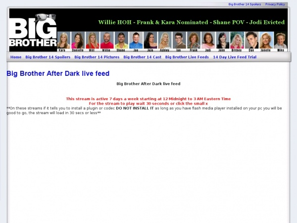 Big Brother After Dark starts in 5 min.     Follow the link below to watch Big Brother After Dark on your pc free. Wait 30 seconds for the live stream to start    http://www.bigbrother-spoilers.com/big-brother-after-dark-live-feed/