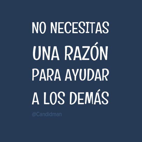 """""""No necesitas una #Razon para #Ayudar a los demás"""". @candidman #Frases #Reflexion #Candidman"""