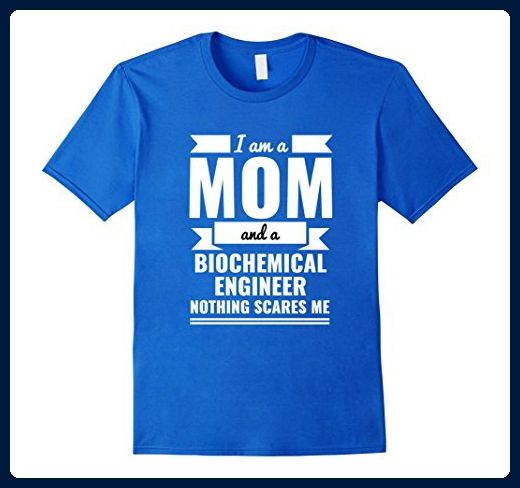 Mens Mom Biochemical Engineer Nothing Scares Me T-shirt Mother's Large Royal Blue - Careers professions shirts (*Amazon Partner-Link)