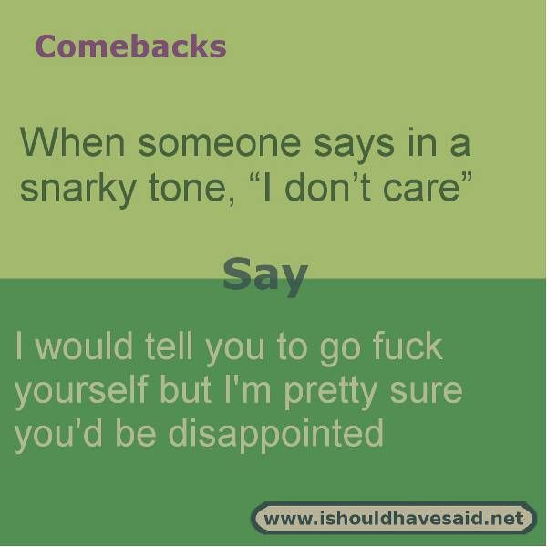 What to say when someone says I don't care. Check our our top ten comeback lists.