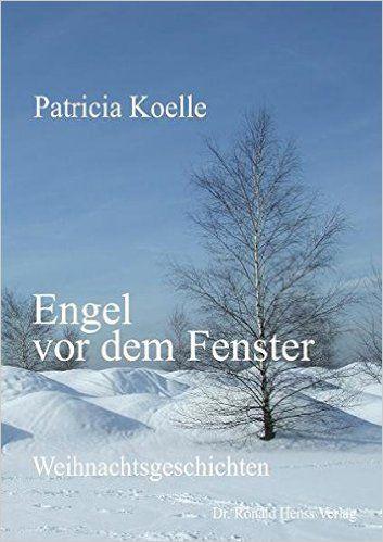 Engel vor dem Fenster: Weihnachtsgeschichten: Amazon.de: Patricia Koelle: Bücher