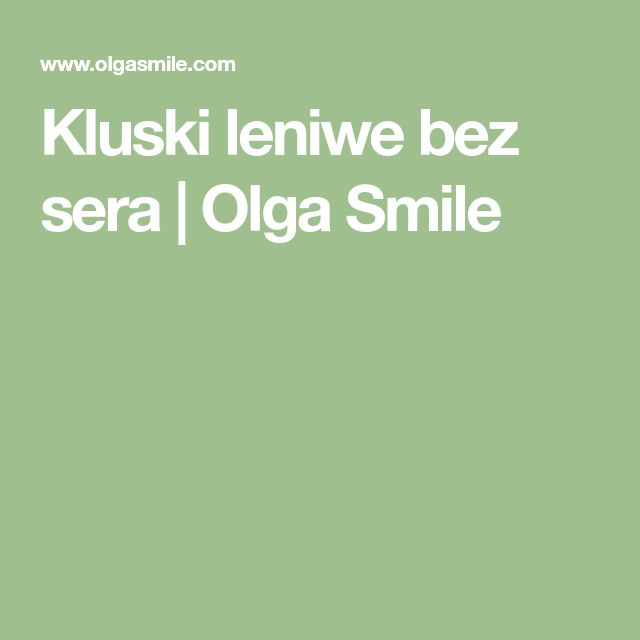 Kluski leniwe bez sera | Olga Smile