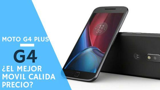 Moto G4 Plus ¿Mejor Teléfono móvil calidad-precio?