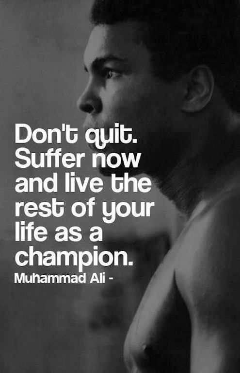 Don't quit. Suffer now and live the rest of your life as a champion. #inspirational #quote