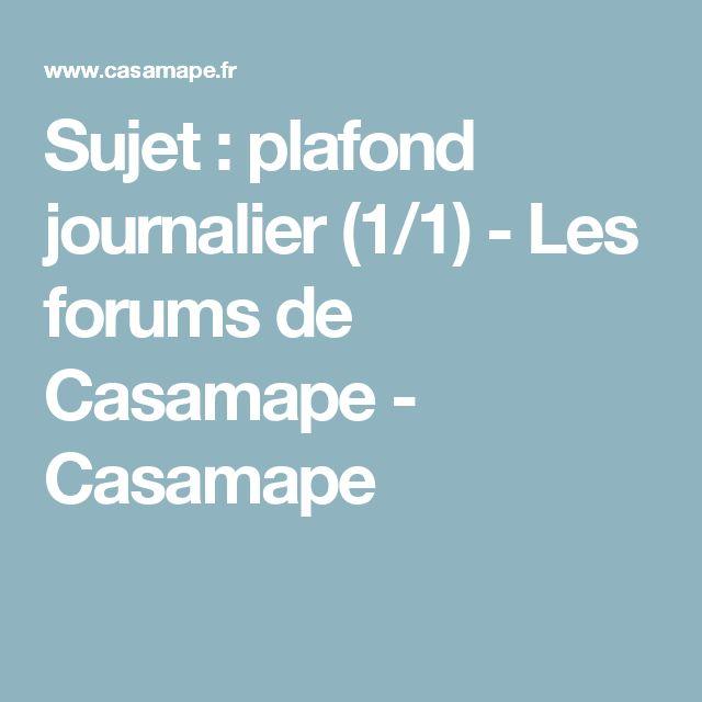 Sujet : plafond journalier (1/1) - Les forums de Casamape - Casamape
