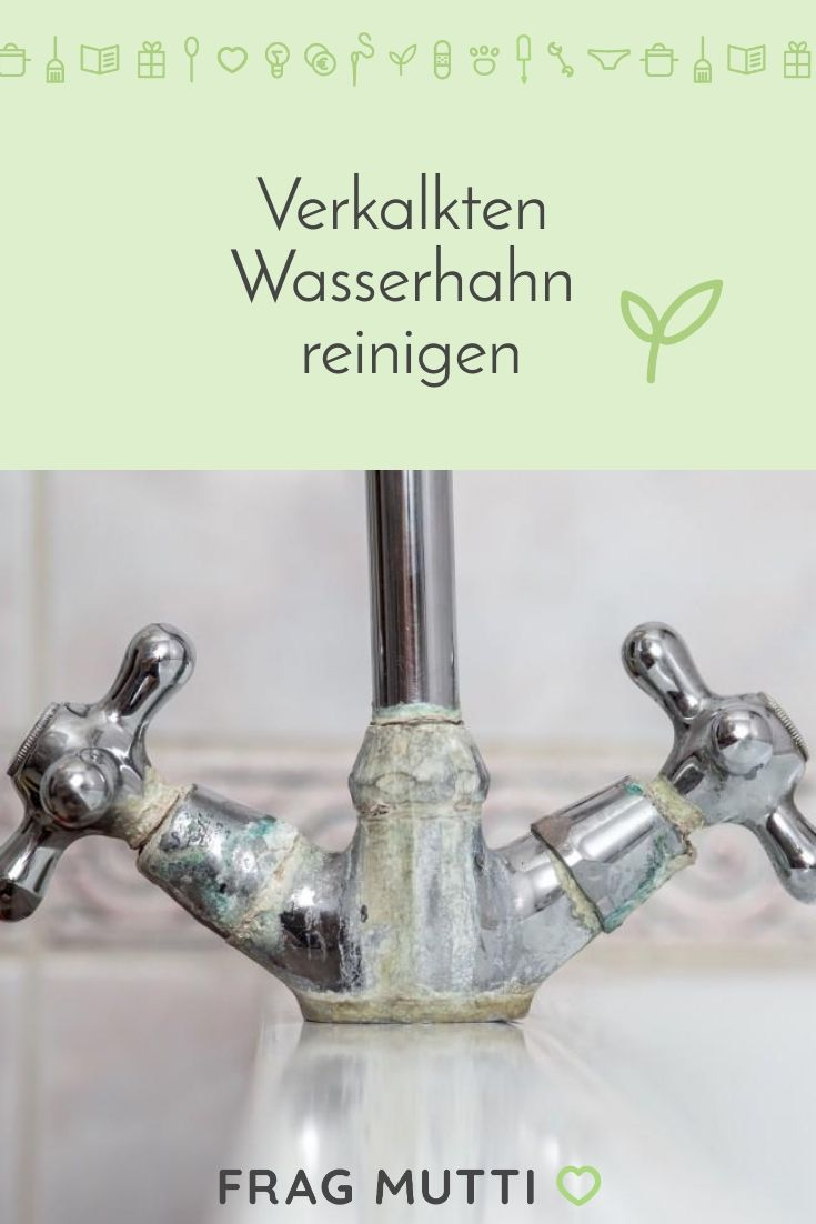 Verkalkten Wasserhahn Reinigen Frag Mutti Wasserhahn Reinigen Badezimmer Reinigen
