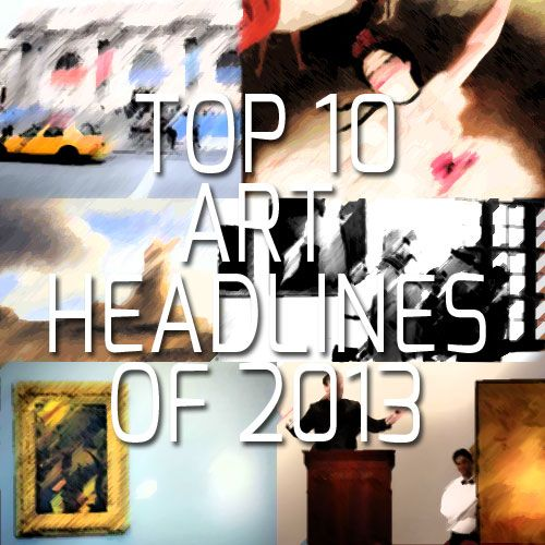Top Ten Art World Headlines of 2013 Review the top 10 art related events of 2013: From daring heists, to incredible museum gifts, the burning of famous works of art, record-breaking auctions, and lost masterpieces found.