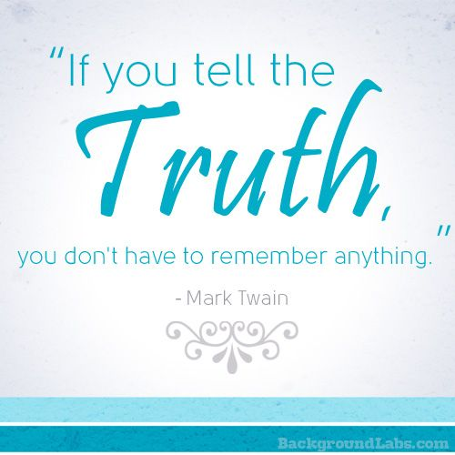 If you tell the truth, you don't have to remember anything. ― Mark Twain