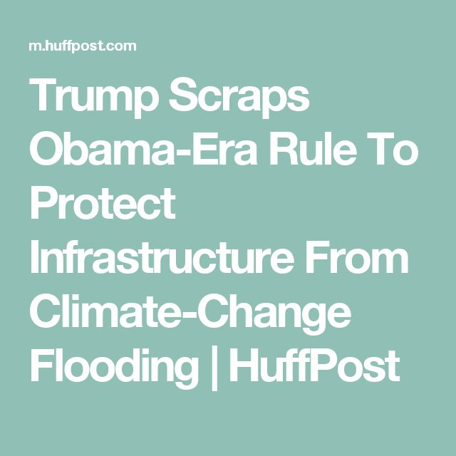 Trump Scraps Obama-Era Rule To Protect Infrastructure From Climate-Change Flooding | HuffPost