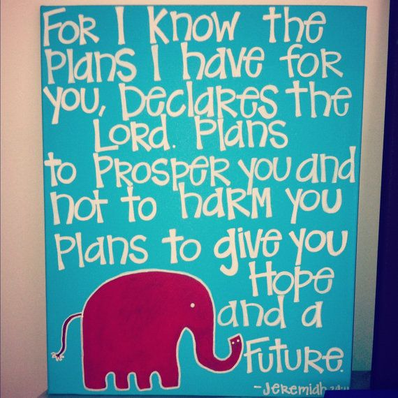 "This would make me happy to have at home.. ""For I know the plans I have for you, declares the Lord.  Plans to prosper you and not to harm you. Plans to give you Hope and a Future."" Jeremiah 29:11."