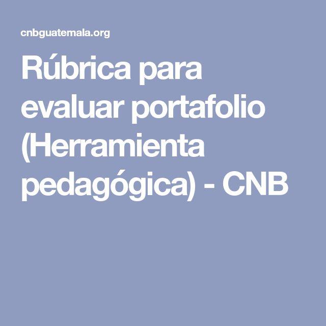 Rúbrica para evaluar portafolio (Herramienta pedagógica) - CNB