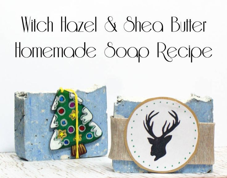 Homemade Shea Butter and Witch Hazel Soap Recipe