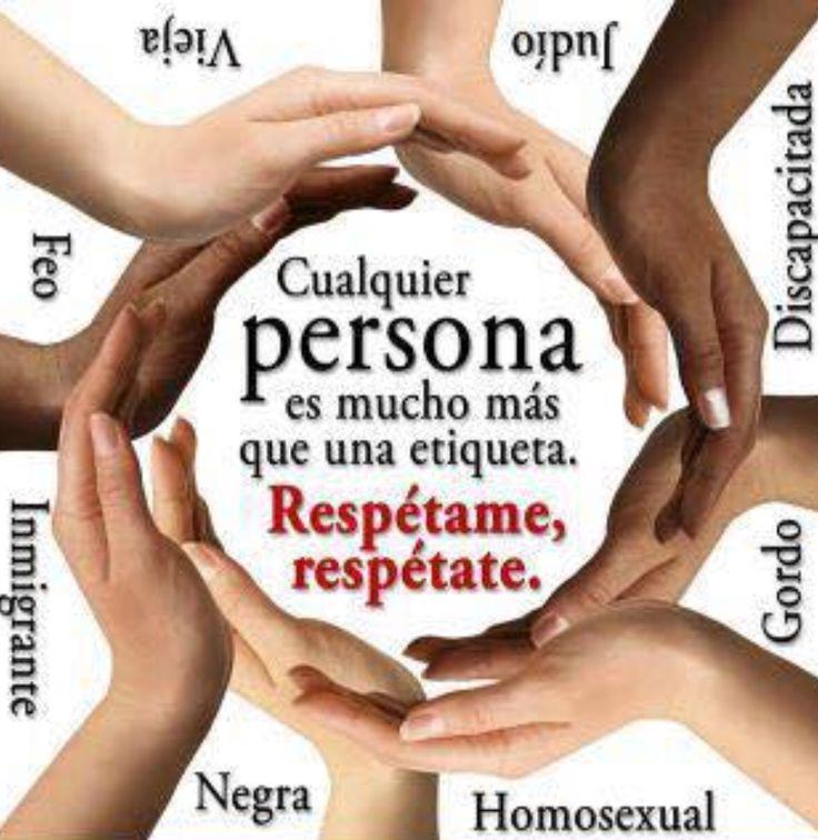 Respeto para todos....No hay que olvidar que la mayor necesidad emocional de una persona es la de sentirse apreciado...