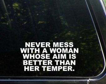 Never Mess With A Woman Whose Aim is Better Than Her Temper Custom Vinyl Decal/ Bumper Sticker for Windows, Cars, Trucks, Macbook, Etc 8197