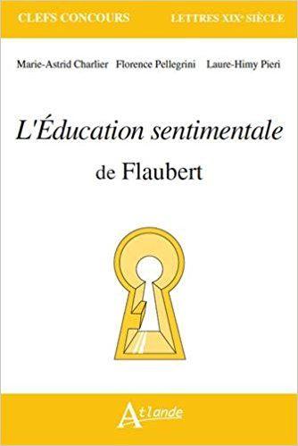 L'Éducation sentimentale de Flaubert - Marie-Astrid Charlier, Florence Pellegrini, Laure-Himy Pieri