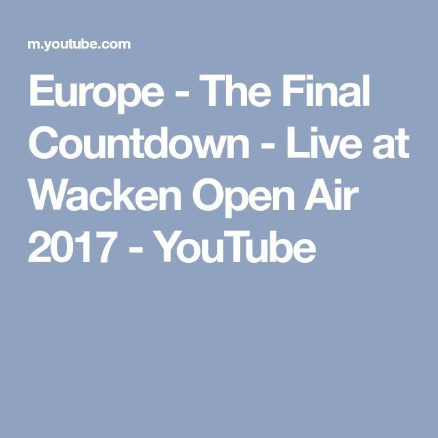 Europe - The Final Countdown - Live at Wacken Open Air 2017 - YouTube