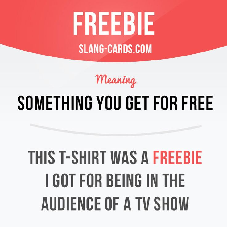 """Freebie"" means something you get for free. Example: This T-shirt was a freebie I got for being in the audience of a TV show. Learning English can be fun!   Visit our website: learzing.com #slang #saying #sayings #phrase #phrases #expression #expressions #english #englishlanguage #learnenglish #studyenglish #language #vocabulary #dictionary #grammar #efl #esl #tesl #tefl #toefl #ielts #toeic #englishlearning #funenglish #easyenglish #freebie #forfree #getforfree"