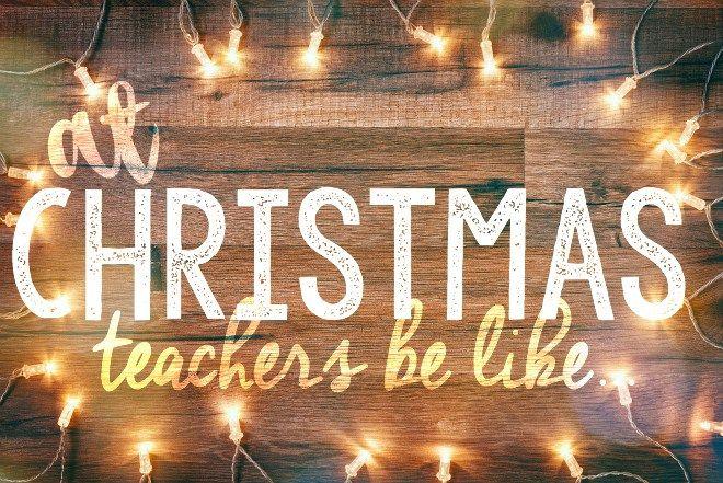 Christmas Teachers Be Like - Bonnie Kathryn