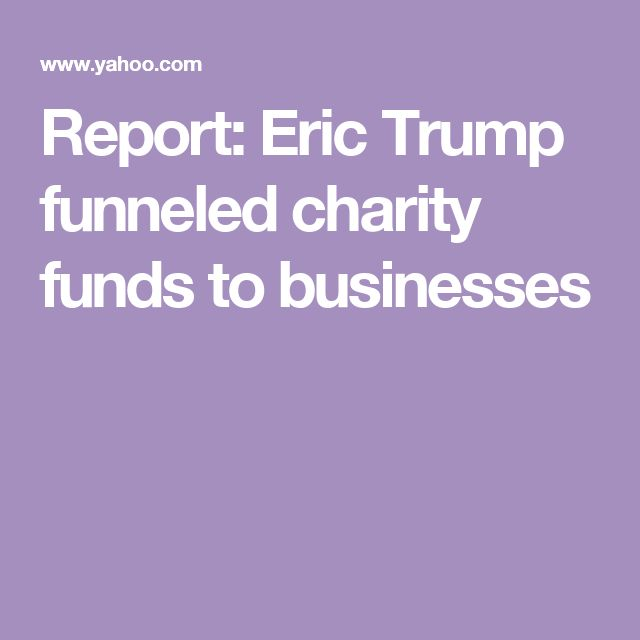 Report: Eric Trump funneled charity funds to businesses
