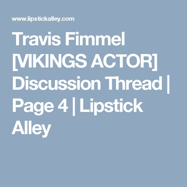 Travis Fimmel [VIKINGS ACTOR] Discussion Thread | Page 4 | Lipstick Alley