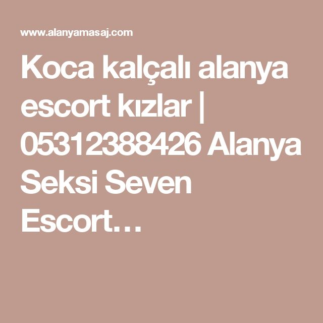 Koca kalçalı alanya escort kızlar | 05312388426 Alanya Seksi Seven Escort…
