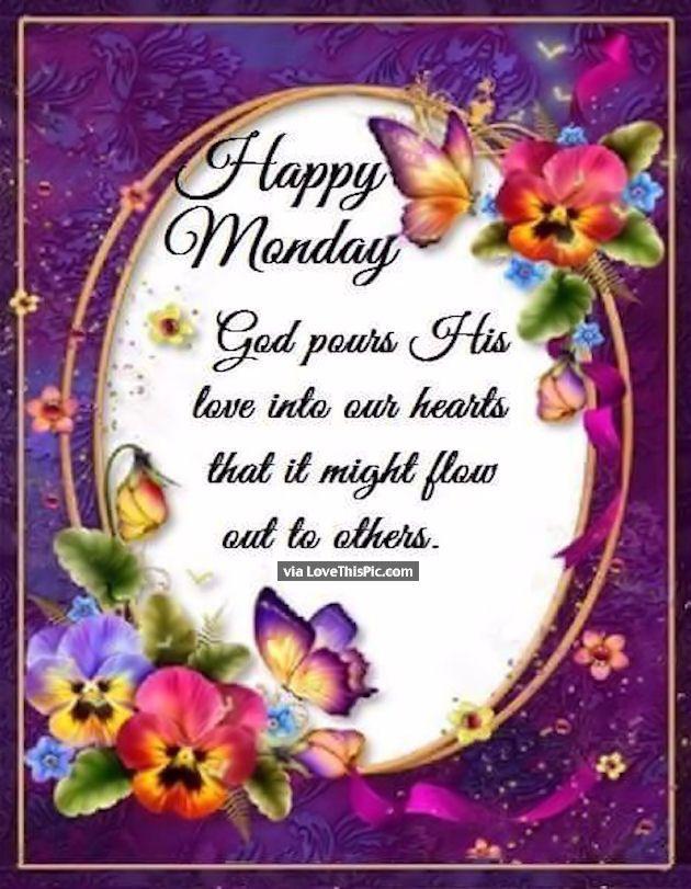 Happy Monday Let Gods Love Flow | Inspiration | Monday ...