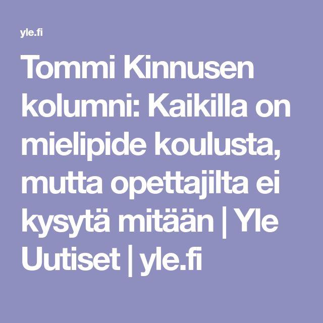 Tommi Kinnusen kolumni: Kaikilla on mielipide koulusta, mutta opettajilta ei kysytä mitään | Yle Uutiset | yle.fi