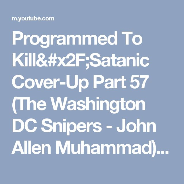 Programmed To Kill/Satanic Cover-Up Part 57 (The Washington DC Snipers - John Allen Muhammad) - YouTube