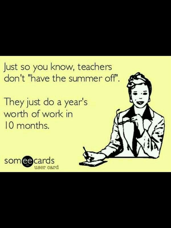 Teachers don't have the summer off!