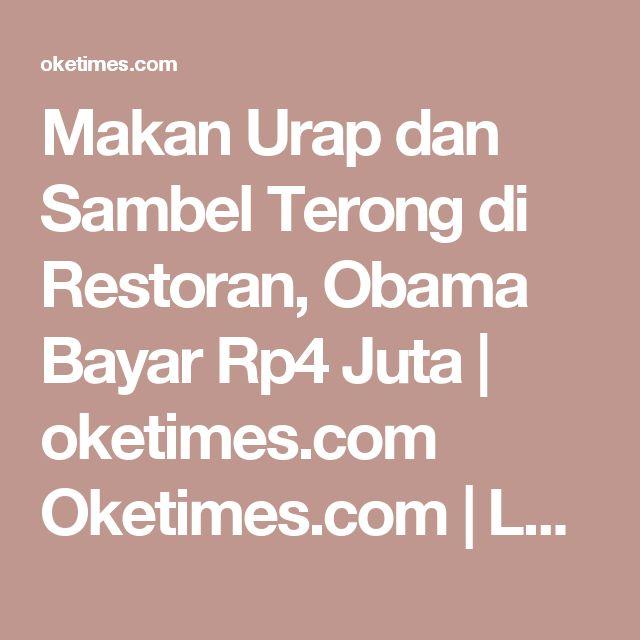 Makan Urap dan Sambel Terong di Restoran, Obama Bayar Rp4 Juta  | oketimes.com Oketimes.com | Lugas & Faktual